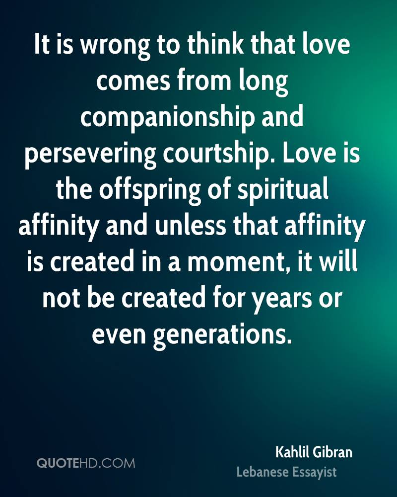 It Is Wrong To Think That Love Comes From Long Companionship And Vering Courtship Love