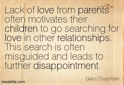 Lack From Parents Love Quotes For Children Often Motivates Go Searching Relationship Misguided Leads