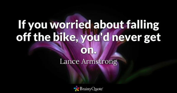 If You Worried About Falling Off The Bike Youd Never Get On