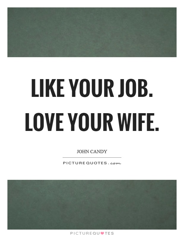 Like Your Job Love Your Wife Picture Quote