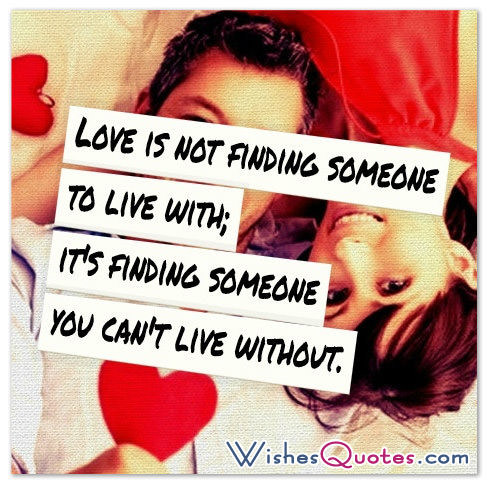 Love Is Not Finding Someone To Live With Its Finding Someone You Cant
