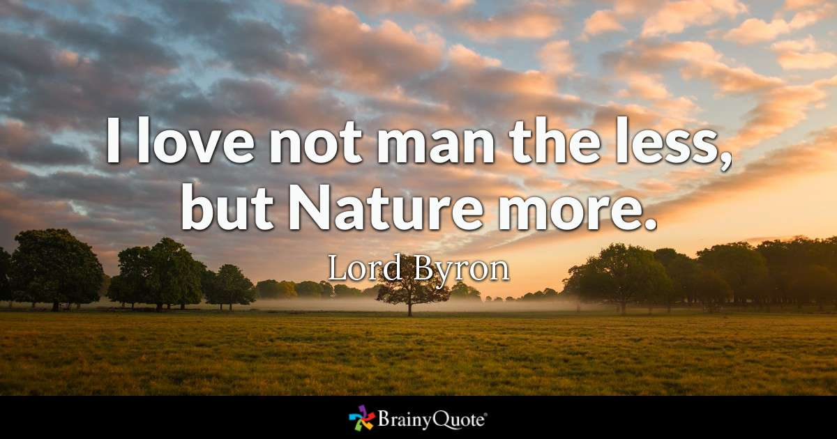 Quote I Love Not Man The Less But Nature More Lord Byron