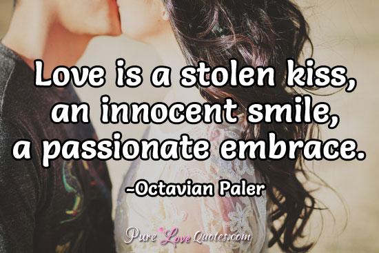 Love Is A Stolen Kiss An Innocent Smile A P Ionate Em Ce