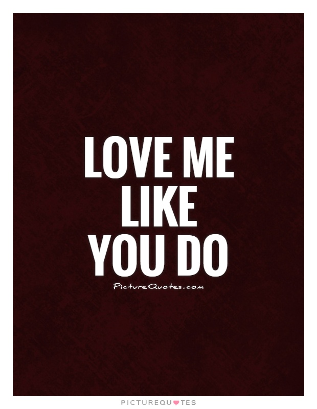 Love Me Like You Do Picture Quote