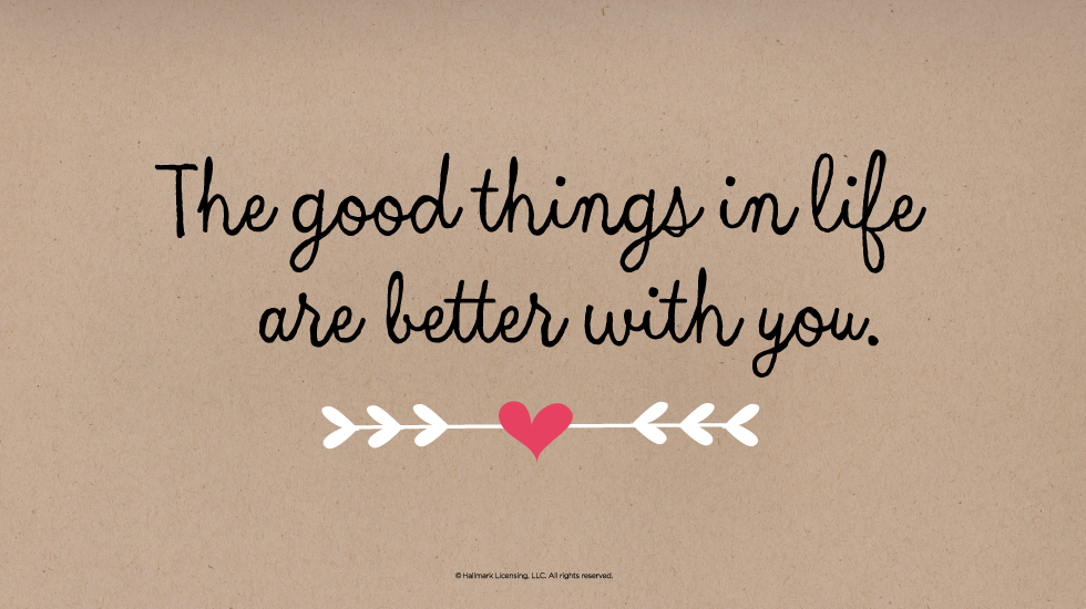 Love Quotes The Good Things In Life Are Better With You