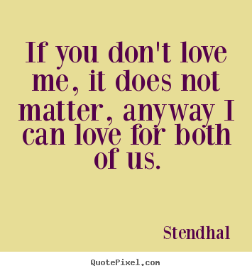 Love Quotes If You Dont Love Me It Does Not Matter