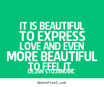 Design Your Own Picture Quotes About Love It Is Beautiful To Express Love And Even