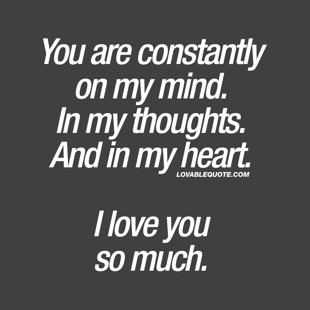 Love You So Much Quote You Are Constantly On My Mind In My Thoughts