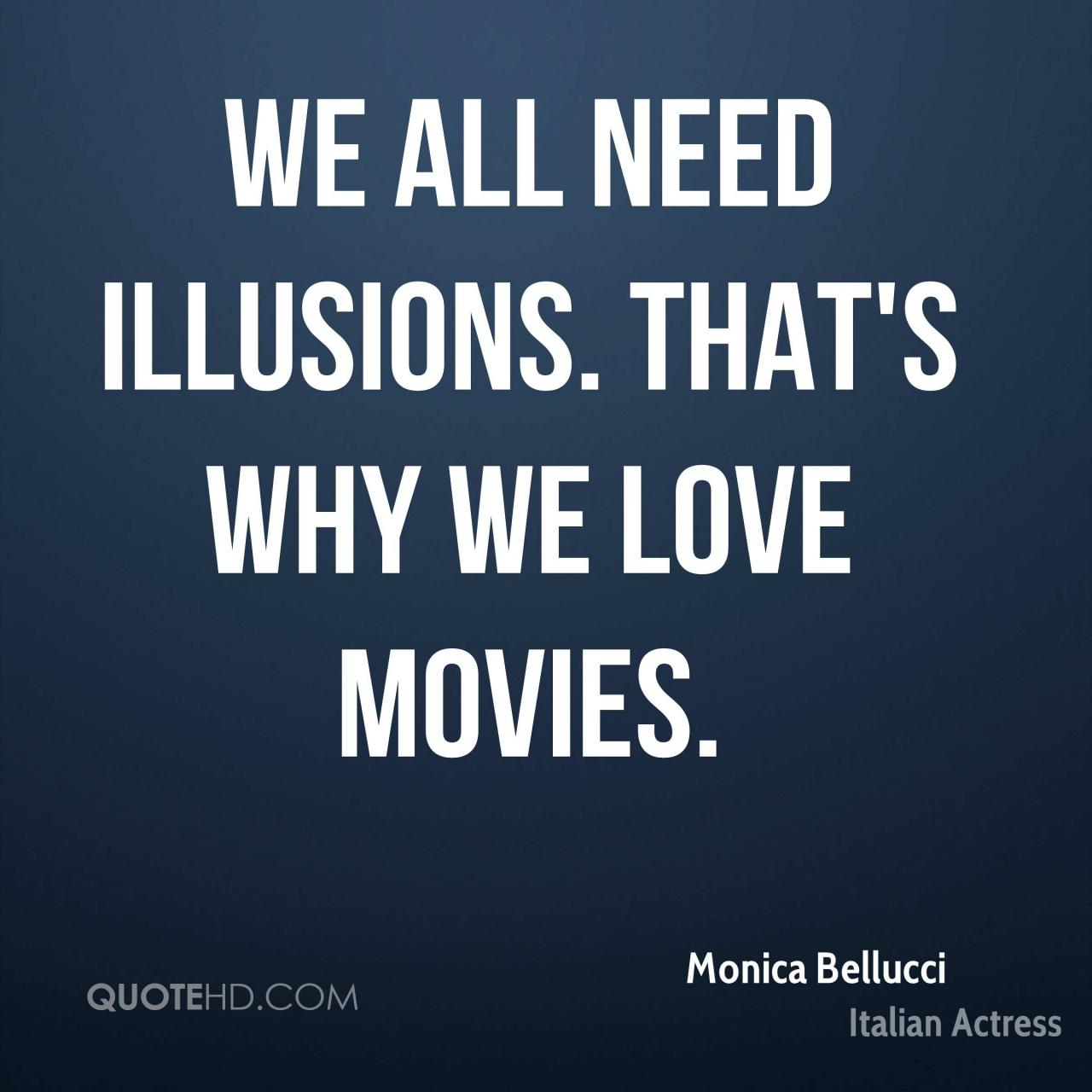 We All Need Illusions Thats Why We Love Movies