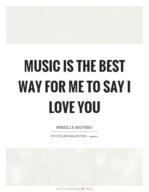 Music Is The Best Way For Me To Say I Love You Picture Quote