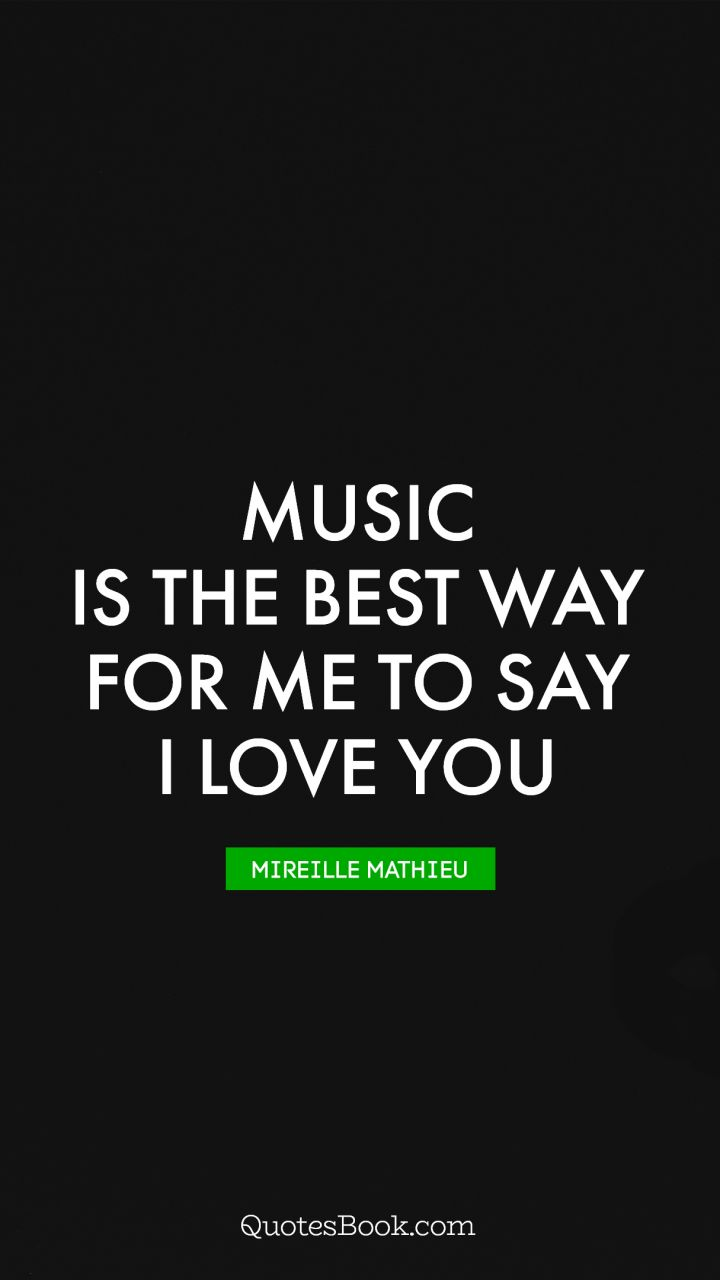 Quote By Music Is The Best Way For Me To Say I Love You Quote By