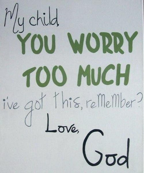 My Child Christian Quotes On Love You Worry Too Much I Have Got This Remember Black