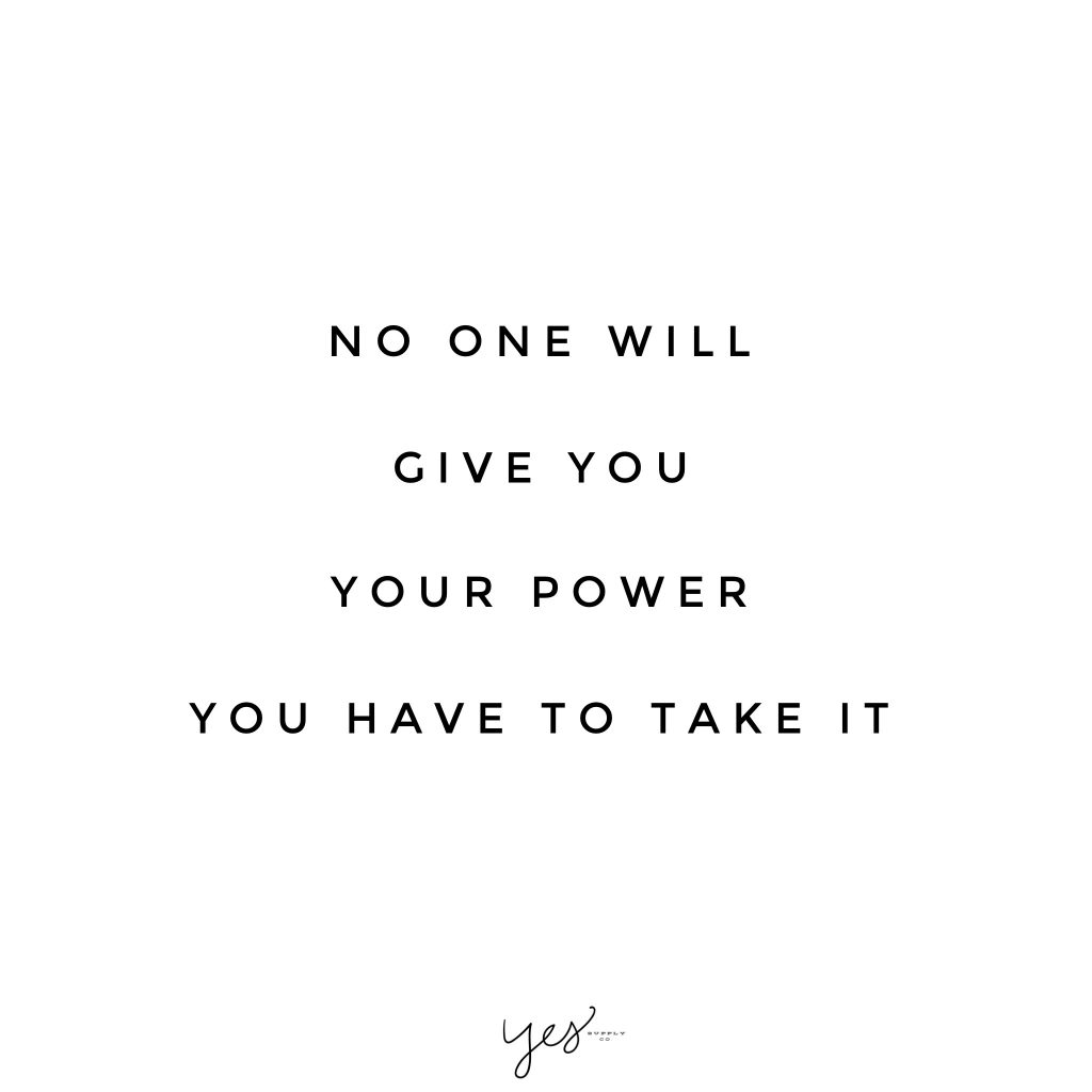 No One Will Give You Your Power You Have To Take It For More Inspiration