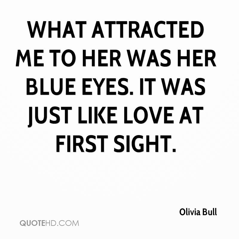 What Attracted Me To Her Was Her Blue Eyes It Was Just Like Love At