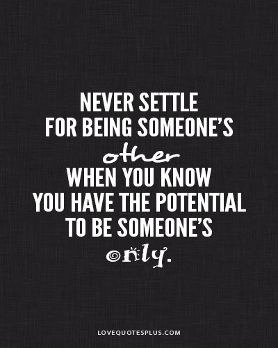Never Settle For Being Someones