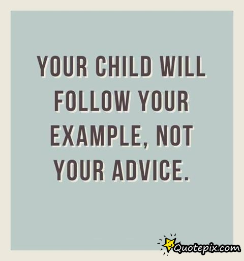 Outstanding Love Your Children Quotes Your Will Follow Your Example Not Advice Light Blue Color Background