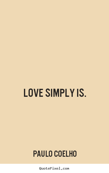 Love Simply Is Paulo Coelho Inspirational Quotes