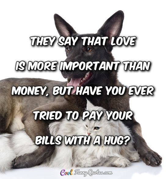 They Say That Love Is More Important Than Money But Have You Ever Tried To