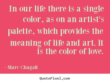 Design Poster Quotes About Life In Our Life There Is A Single Color As