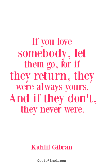 Sayings About Love If You Love Somebody Let Them Go For If They