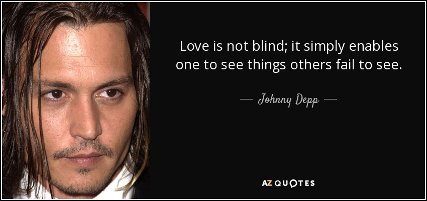 Love Is Not Blind It Simply Enables One To See Things Others Fail To See