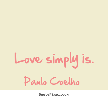 Paulo Coelho Picture Quotes Love Simply Is Love Quote
