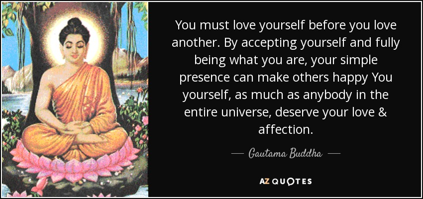 You Must Love Yourself Before You Love Another By Accepting Yourself And Fully Being What