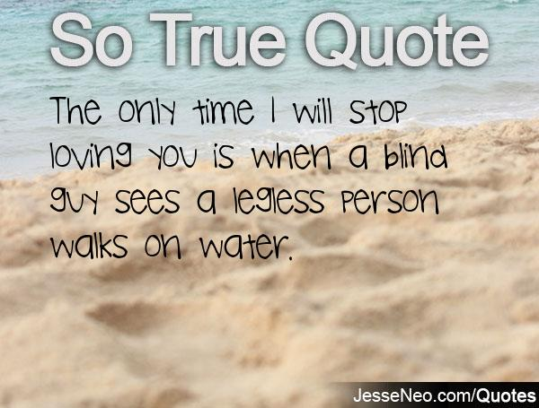 The Only Time I Will Stop Loving You Is When A Blind Guy Sees A Legless Person Walks On Water