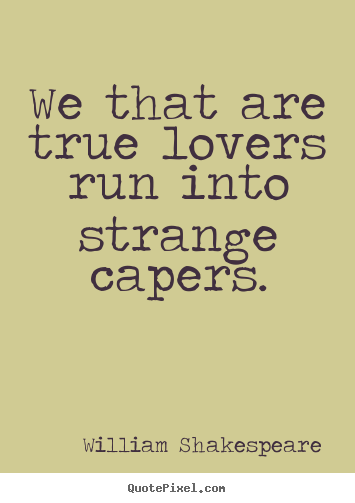 Nice We That Are True Lovers Run Into Strange Capers William Shakespeare Love  Sayings