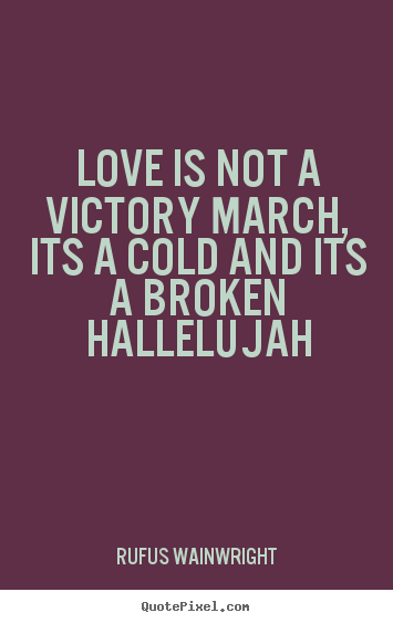 Create Your Own Picture Sayings About Love Love Is Not A Victory March Its