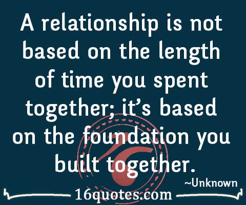 Relationship Is Not Based On The Length Of Time You Spent Together