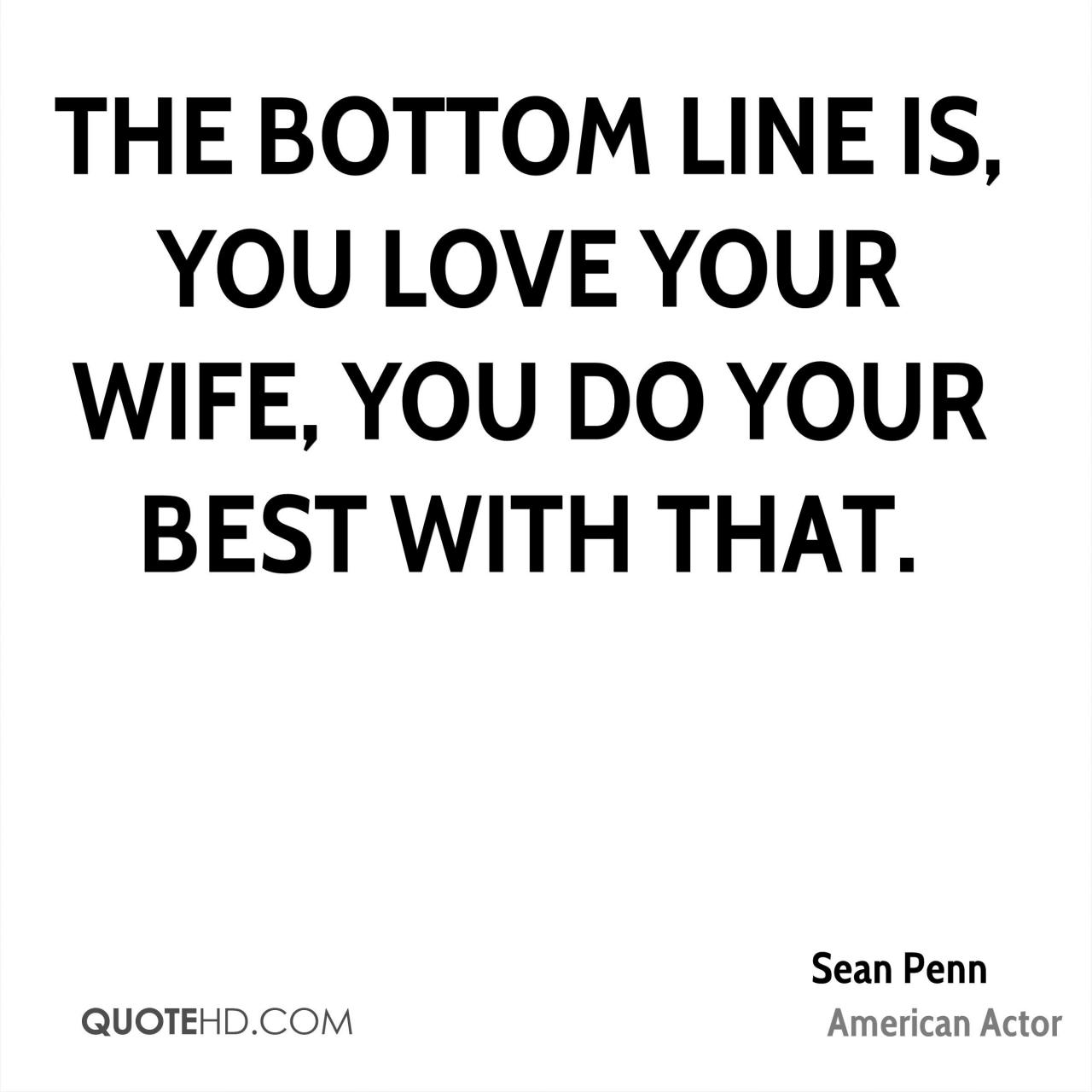 The Bottom Line Is You Love Your Wife You Do Your Best With That