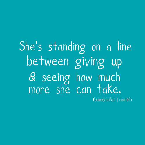 Love Quote Shes Standing On The Line Between Giving Up And Seeing