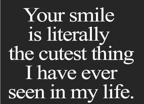 Smile Literally Love Quotes Girlfriend Cutest Thing I Have Ever Seen In My Life Wonderful This