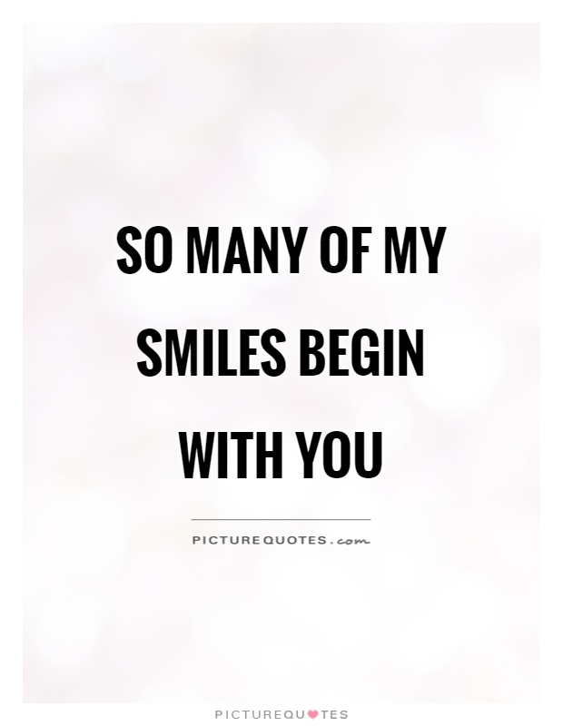 So Many Of My Smiles Begin With You Picture Quote