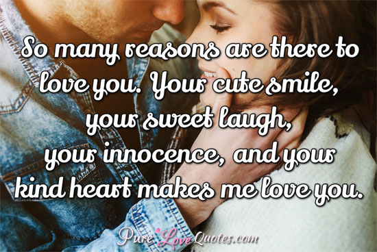 So Many Reasons Are There To Love You Your Cute Smile Your Sweet Laugh