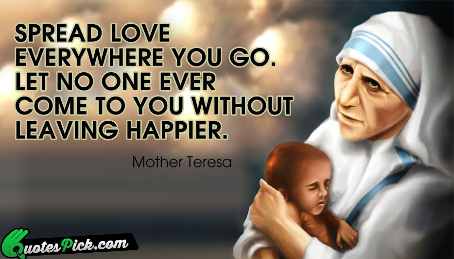 Spread Love Everywhere You Go Let Quote By Mother Teresa Hover Me