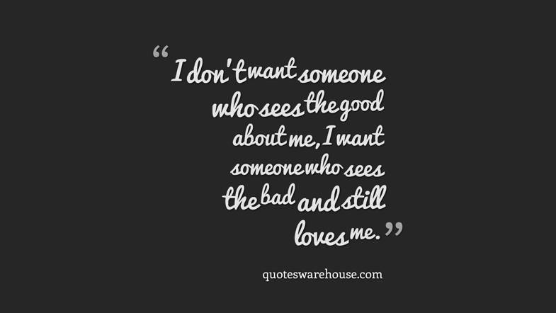 I Dont Want Someone Who Sees The Good About Me I Want Someone Rate This Quote