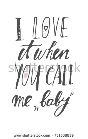 Ii Love It When You Me Baby Motivational Quotes About Love