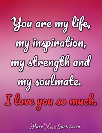 Shortp O Quotes C B You Are My Life My Inspiration My Strength And My Soulmate I Love