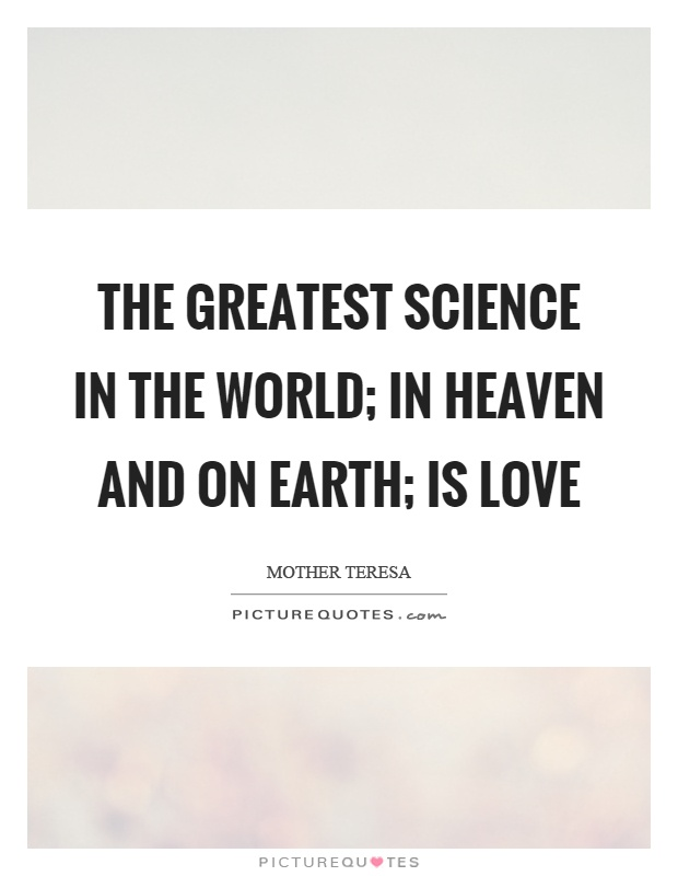 Science Love Quotes Simple The Greatest Science In The World In Heaven And On Earth Is Love
