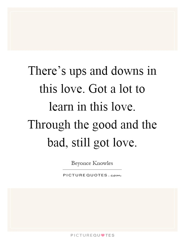 Theres Ups And Downs In This Love Got A Lot To Learn In This Love Through The Good And The Bad Still Got Love