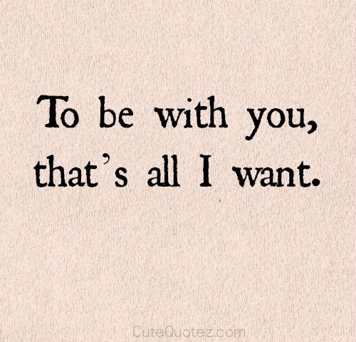 To Be Short Sweet Love Quotes For Him With You That Is All I Want Cl Ic
