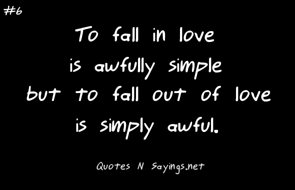 To Fall In Love Is Awfully Simple But To Fall Out Of Love
