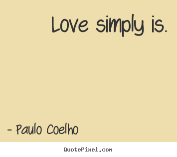 Quotes About Love Love Simply Is