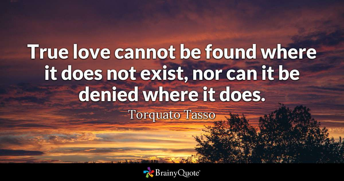 Quote True Love Cannot Be Found Where It Does Not Exist Nor Can It Be Denied