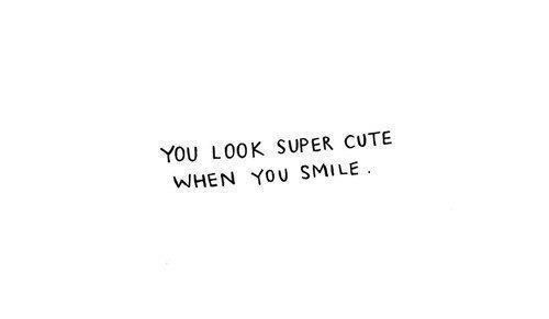 You Look Super Cute When You Smile Tumblr