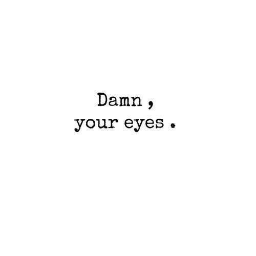 Love Eyes Quotes You Blue Eyes Brown Eyes Green Eyes