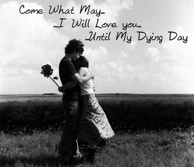 Come What May I Will Love You Until My Dying Day Unique Romantic Quotes