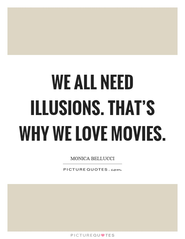 We All Need Illusions Thats Why We Love Movies Picture Quote